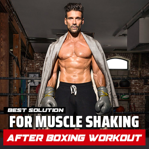 The Best Solution for Muscle Shaking After Boxing Workout