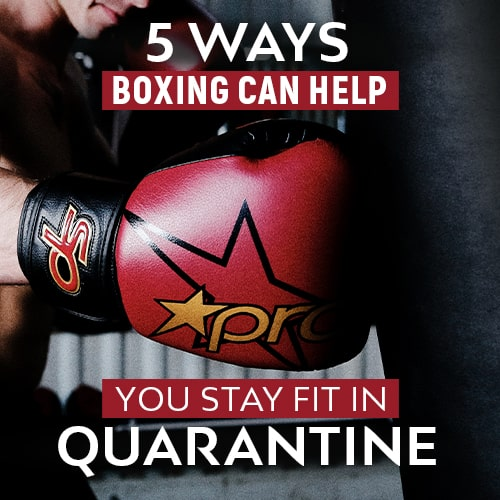 5 ways boxing can help you stay fit in quarantine!