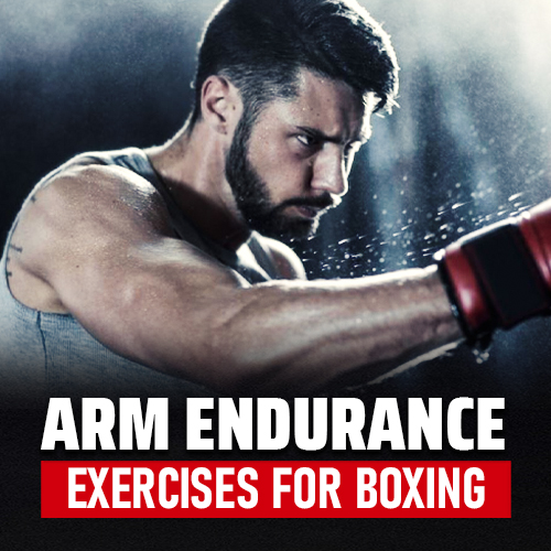 A Complete Guide to Arm Endurance Exercises for Boxing