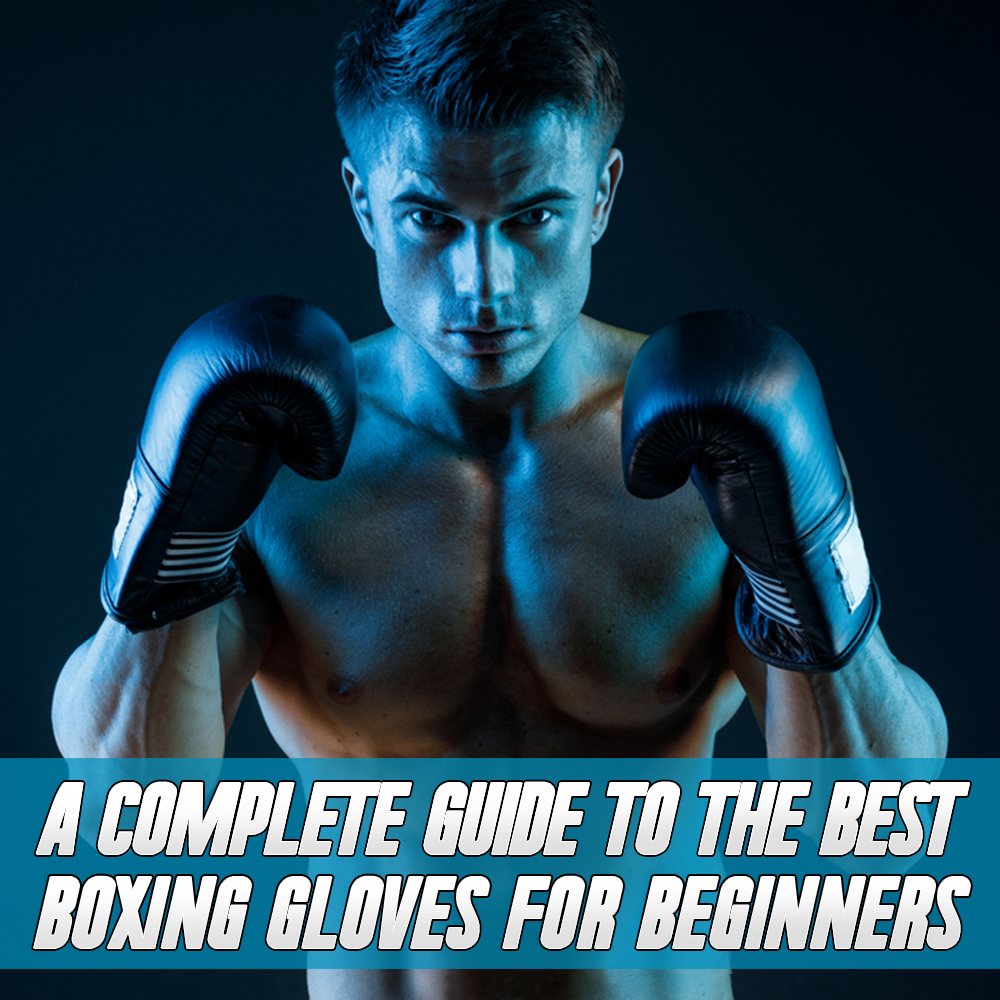 A Complete Guide to the Best Boxing Gloves for Beginners