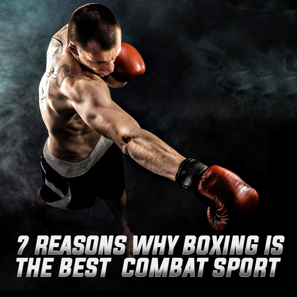 7 Reasons Why Boxing is the Best Combat Sport