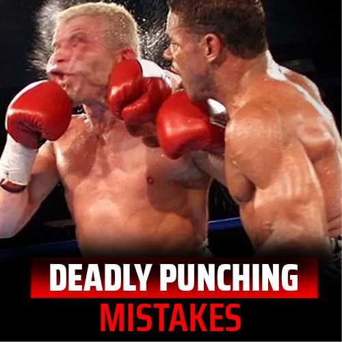 Deadly Punching Mistakes that can get you knocked out