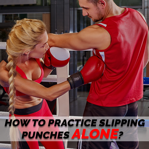 How to Practice Slipping Punches Alone