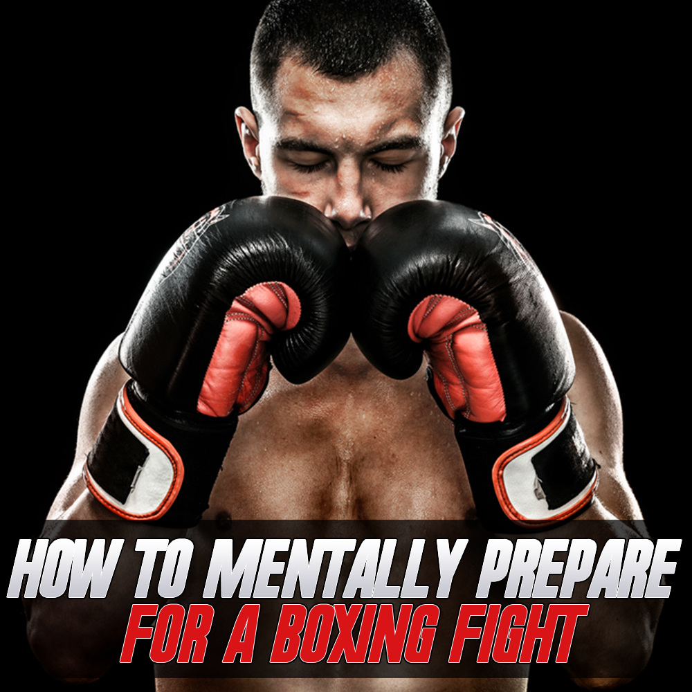 How to Mentally Prepare for a Boxing Fight