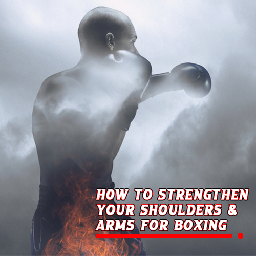 How to Strengthen Your Shoulders And Arms for Boxing