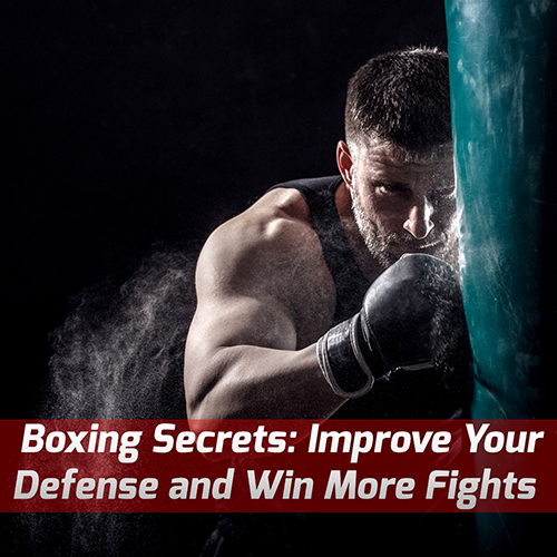 Boxing Secrets: Improve Your Defense and Win More Fights