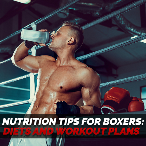 Nutrition Tips for Boxers: Diets and Workout Plans