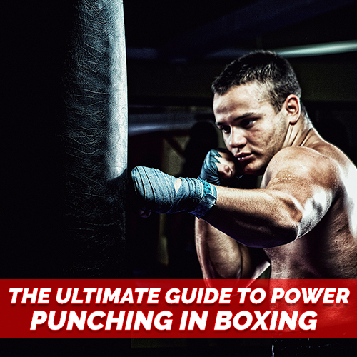 The Ultimate Guide to Power Punching in Boxing