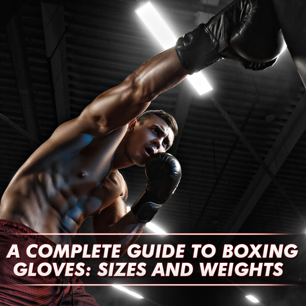 A Complete Guide to Boxing Gloves: Sizes and Weights