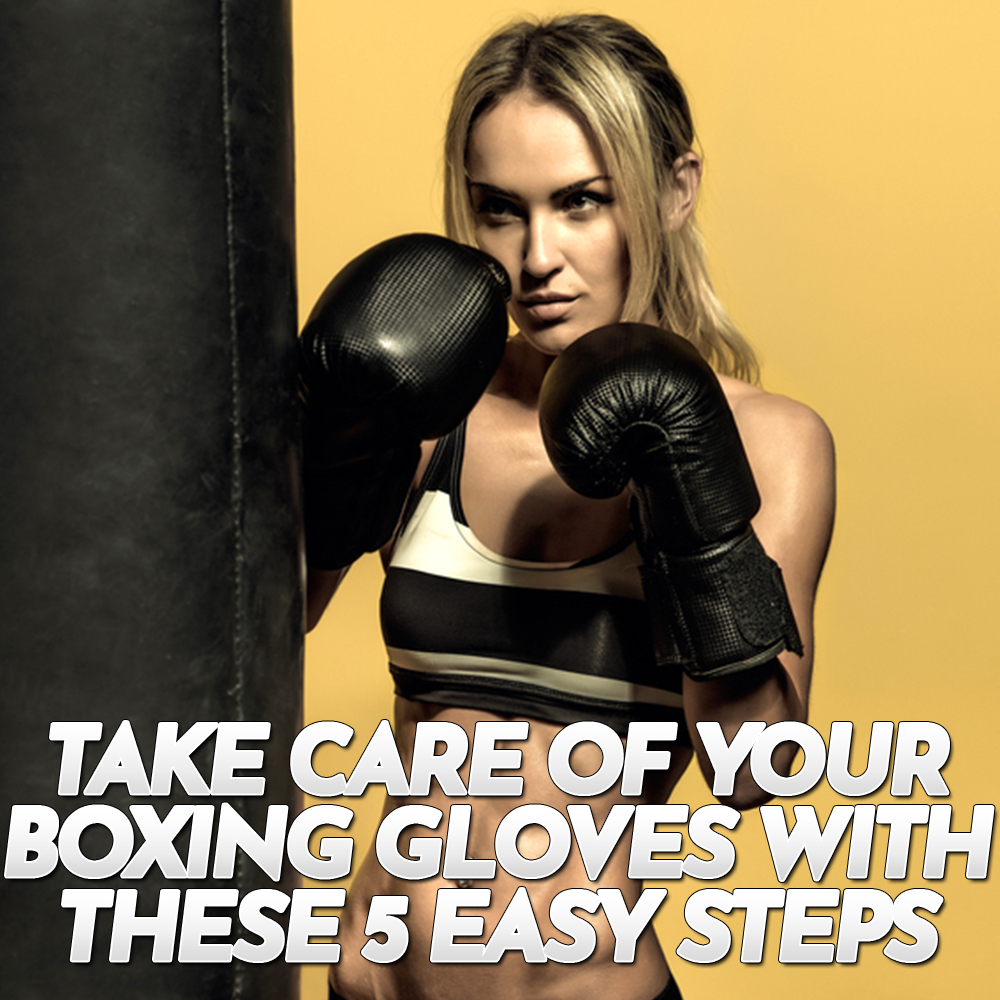 Take Care of Your Boxing Gloves with These 5 Easy Steps