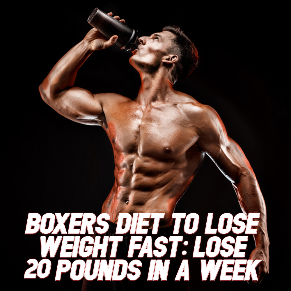 Boxers Diet to Lose Weight Fast: Lose 20 Pounds in a Week